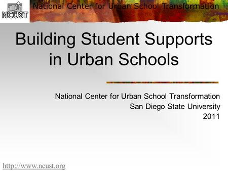 National Center for Urban School Transformation  Building Student Supports in Urban Schools National Center for Urban School Transformation.