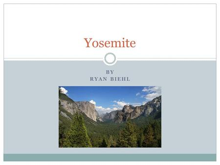 BY RYAN BIEHL Yosemite. Yosemite was proclaimed a national Park on October 1, 1890. Two men by the names of Galen Clark And senator John Conness were.