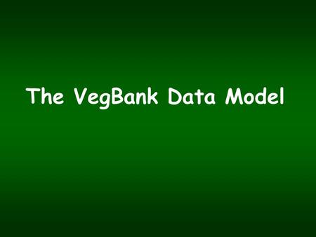 The VegBank Data Model. Biodiversity data structure Taxonomic database Plot/Inventory database Occurrence database Plot Observation/ Collection Event.