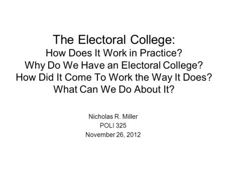 The <strong>Electoral</strong> College: How Does It Work in Practice? Why Do We Have an <strong>Electoral</strong> College? How Did It Come To Work the Way It Does? What Can We Do About.