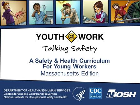 A Safety & Health Curriculum For Young Workers Massachusetts Edition DEPARTMENT OF HEALTH AND HUMAN SERVICES Centers for Disease Control and Prevention.