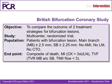 British Bifurcation Coronary Study Objective:To compare the outcome of 2 treatment strategies for bifurcation lesions. Study:Multicenter, randomized trial.