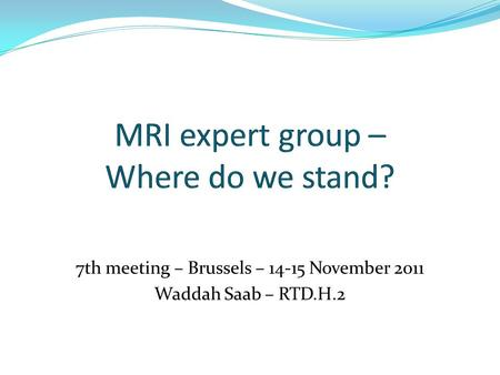 7th meeting – Brussels – 14-15 November 2011 Waddah Saab – RTD.H.2.