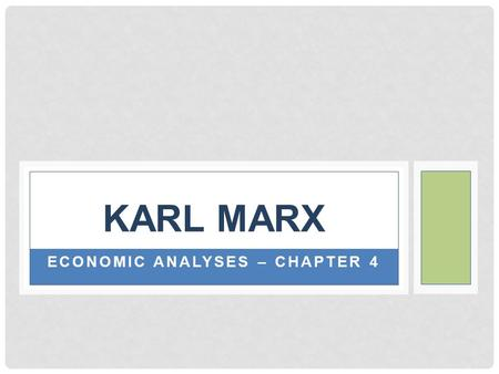 ECONOMIC ANALYSES – CHAPTER 4 KARL MARX. CAPITALISM Capitalism contains seeds of its own destruction. Focus on profits  Unemployment  Class consciousness.