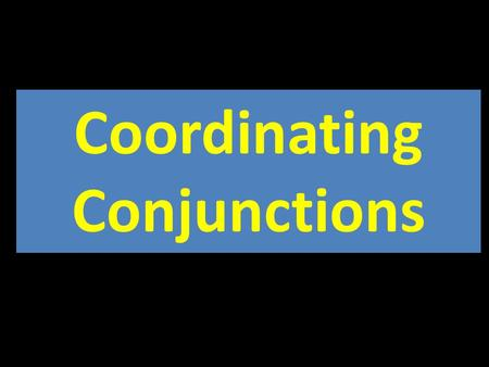 Coordinating Conjunctions. 1.I was so tired, for the baby was up crying all night. 2.I want to go to the party, and I want to go to the movies. 3.I do.