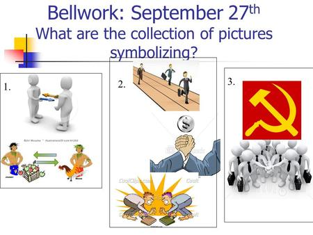 Bellwork: September 27 th What are the collection of pictures symbolizing? 1. 2. 3.