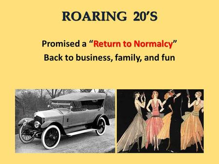 "Return to Normalcy Promised a ""Return to Normalcy"" Back to business, family, and fun ROARING 20'S."
