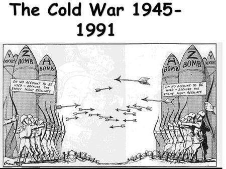 The Cold War 1945- 1991. Two sides of Cold War NATO – North Atlantic Treaty Organization USA, France, Great Britain, West Germany CAPITALISMCAPITALISM.