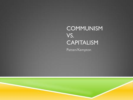 COMMUNISM VS. CAPITALISM Patten/Kempton. PLEASE ANSWER THE FOLLOWING QUESTION IN YOUR NOTES: Our class is going to play a game of basketball, and you.