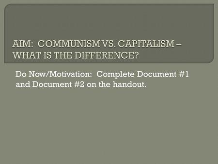 Do Now/Motivation: Complete Document #1 and Document #2 on the handout.
