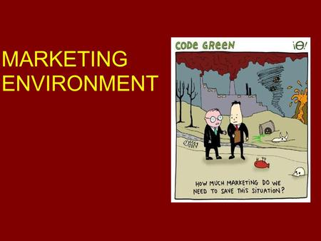 MARKETING ENVIRONMENT. Marketing environment Marketing environment is defined as the totality of forces that are external to the business and that affect.
