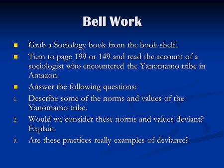 Bell Work Grab a Sociology book from the book shelf. Grab a Sociology book from the book shelf. Turn to page 199 or 149 and read the account of a sociologist.