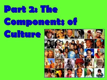 Part 2: The Components of Culture. 5 Components of Culture Technology, Symbols, Language, Values, & NormsTechnology, Symbols, Language, Values, & Norms.
