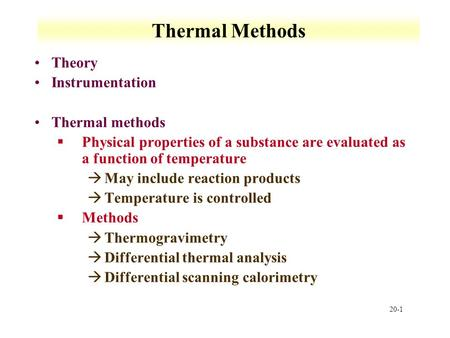 20-1 Thermal Methods Theory Instrumentation Thermal methods §Physical properties of a substance are evaluated as a function of temperature àMay include.