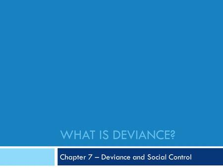 Chapter 7 – Deviance and Social Control