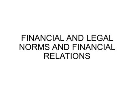 FINANCIAL AND LEGAL NORMS AND FINANCIAL RELATIONS.
