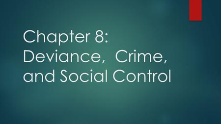 Chapter 8: Deviance, Crime, and Social Control. What is Deviance?  Deviance: behavior that violates the standards of conduct or expectations of a group.