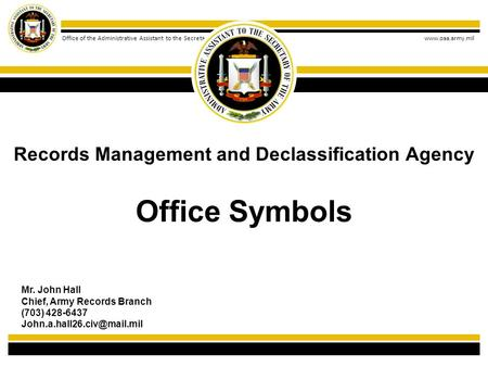 Office of the Administrative Assistant to the Secretary of the Army www.oaa.army.mil Office Symbols Records Management and Declassification Agency Mr.