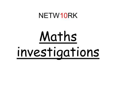 Maths investigations NETW10RK. Aims -To support the teaching of mathematical investigations. -To provide resources to support mathematical investigations.