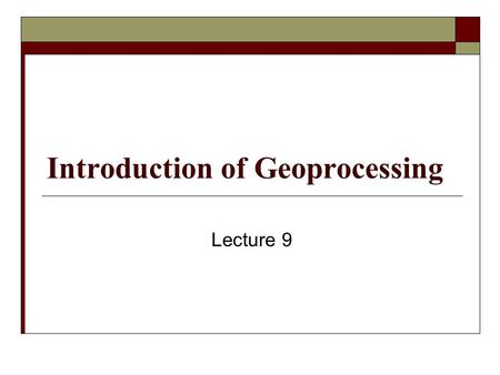 Introduction of Geoprocessing Lecture 9. Geoprocessing  Geoprocessing is any GIS operation used to manipulate data. A typical geoprocessing operation.