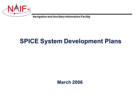 Navigation and Ancillary Information Facility NIF SPICE System Development Plans March 2006.
