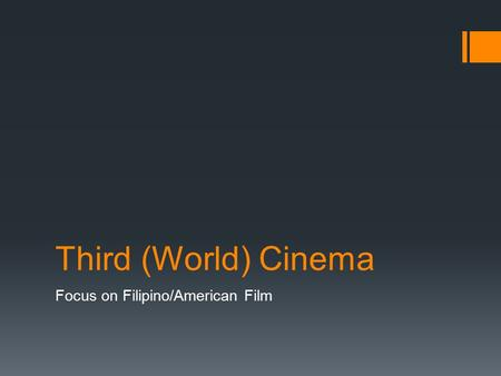 Third (World) Cinema Focus on Filipino/American Film.