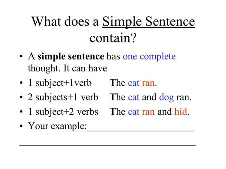 What does a Simple Sentence contain? A simple sentence has one complete thought. It can have 1 subject+1verbThe cat ran. 2 subjects+1 verbThe cat and dog.