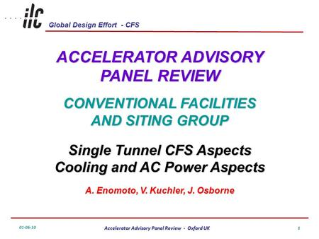 Global Design Effort - CFS 01-06-10 Accelerator Advisory Panel Review - Oxford UK 1 ACCELERATOR ADVISORY PANEL REVIEW CONVENTIONAL FACILITIES AND SITING.