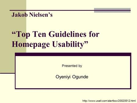 "Jakob Nielsen's ""Top Ten Guidelines for Homepage Usability"" Presented by Oyeniyi Ogunde"