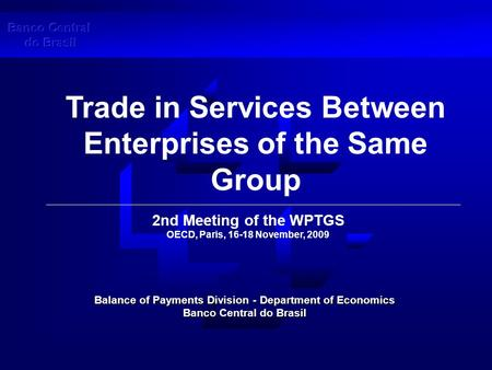 Trade in Services Between Enterprises of the Same Group Balance of Payments Division - Department of Economics Banco Central do Brasil 2nd Meeting of the.