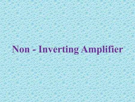 Non - Inverting Amplifier