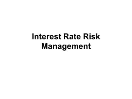Interest Rate Risk Management. Strategies to Manage Interest-rate Risk Rearrange balance-sheet Gap Management Duration Gap Management Off-Balance Sheet.