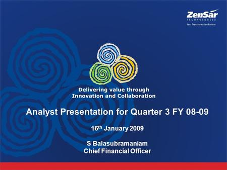 Analyst Presentation for Quarter 3 FY 08-09 16 th January 2009 S Balasubramaniam Chief Financial Officer.