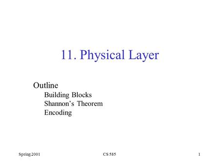 Spring 2001CS 5851 Outline Building Blocks Shannon's Theorem Encoding 11. Physical Layer.