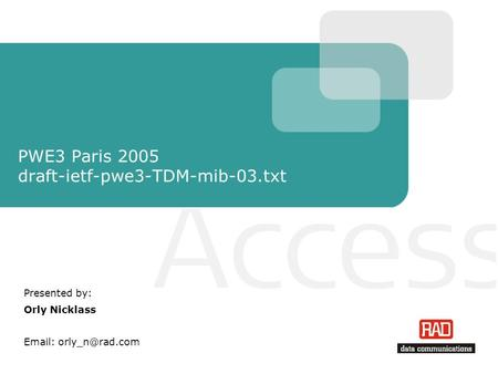 PWE3 Paris 2005 draft-ietf-pwe3-TDM-mib-03.txt Presented by: Orly Nicklass