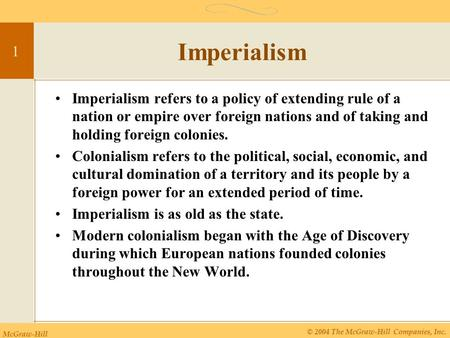 McGraw-Hill © 2004 The McGraw-Hill Companies, Inc. 1 Imperialism Imperialism refers to a policy of extending rule of a nation or empire over foreign nations.
