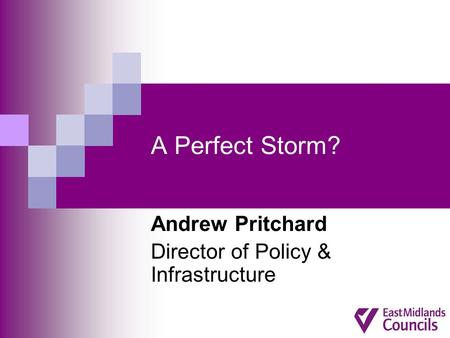 A Perfect Storm? Andrew Pritchard Director of Policy & Infrastructure.