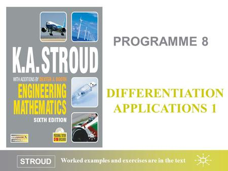 STROUD Worked examples and exercises are in the text PROGRAMME 8 DIFFERENTIATION APPLICATIONS 1.