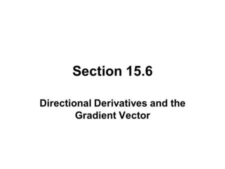 Section 15.6 Directional Derivatives and the Gradient Vector.
