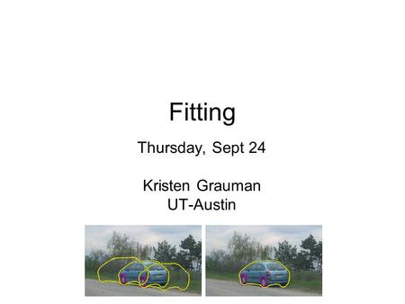 Fitting Thursday, Sept 24 Kristen Grauman UT-Austin.