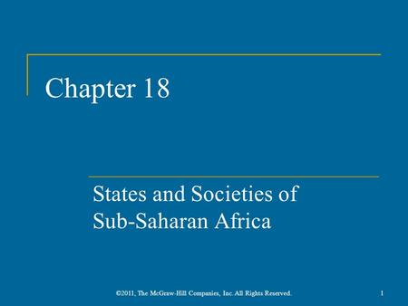 Chapter 18 States and Societies of Sub-Saharan Africa ©2011, The McGraw-Hill Companies, Inc. All Rights Reserved.1.