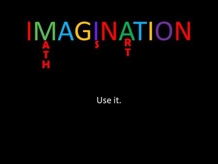 IMAGINATIONIMAGINATION Use it.. Still Example - Circles.