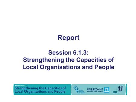 Report Session 6.1.3: Strengthening the Capacities of Local Organisations and People.