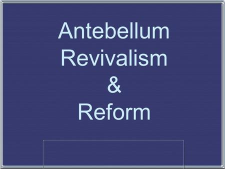 "Antebellum Revivalism & Reform. 1. The Second Great Awakening 1. The Second Great Awakening ""Spiritual Reform From Within"" [Religious Revivalism] Social."