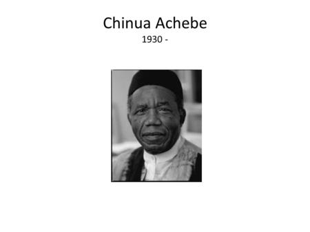 Chinua Achebe 1930 -. Why study this African novel in a Literature of Western Civ class?