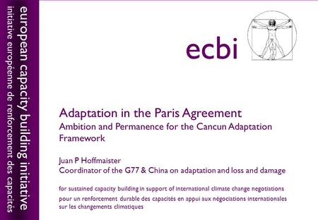 European capacity building initiativeecbi Adaptation in the Paris Agreement Ambition and Permanence for the Cancun Adaptation Framework Juan P Hoffmaister.