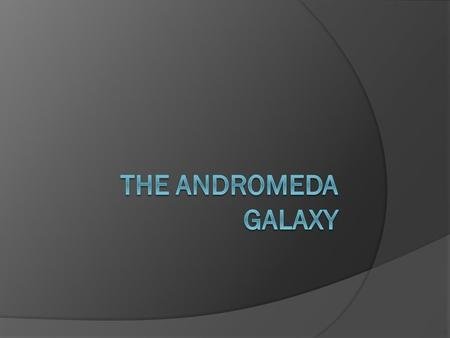 What Am I ?  The Andromeda galaxy (Messier 31, M31 or NGC 224) is a spiral galaxy about 2.5 million light years from Earth.