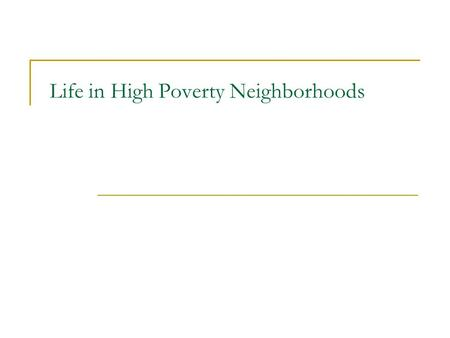Life in High Poverty Neighborhoods. High Poverty Neighborhoods Canada – Fist, Stick, Gun, Knife Another ethnographic piece. What do we learn? Interesting.