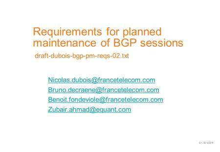 D1 - 08/12/2015 Requirements for planned maintenance of BGP sessions draft-dubois-bgp-pm-reqs-02.txt