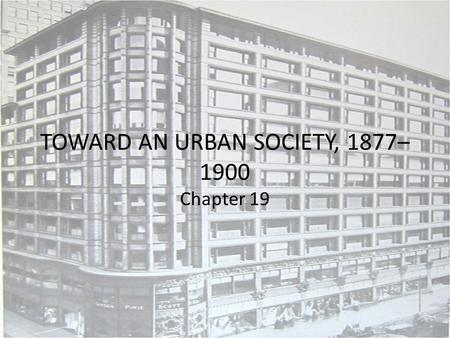 TOWARD AN URBAN SOCIETY, 1877–1900